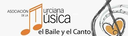 ASOCIACIÓN MURCIANA DE LA MUSICA  EL BAILE Y EL CANTO